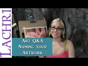 Q & A naming your artwork w/ Lachri